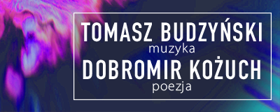 tomasz-budzynski-muzyka-dobromir-kozuch-poezja