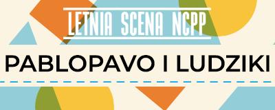 letnia-scena-ncpp-pablopavo-i-ludziki