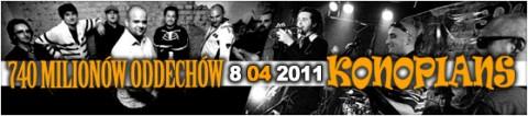 740-milionw-oddechw-i-konopians-8-04-2011-start-2000-bilety-17-pln-przedsprzedaz-23-pln-w-dniu-koncertu