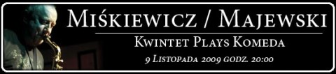 miskiewicz-majewski-kwintet-plays-komeda-9-11-2009-godz-2000-bilety2530-pln