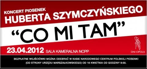 brak-wejsciwek-dni-opola-2012-koncert-piosenek-huberta-szymczynskiego-23-04-2012-godz-20