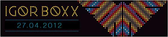 igor-boxx-27-04-2012-start-2000-bilety-15-pln-przedsprzedaz-25-pln-w-dniu-koncertu